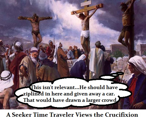 Seeker Time Traveler Views Crucifixion (Satire)